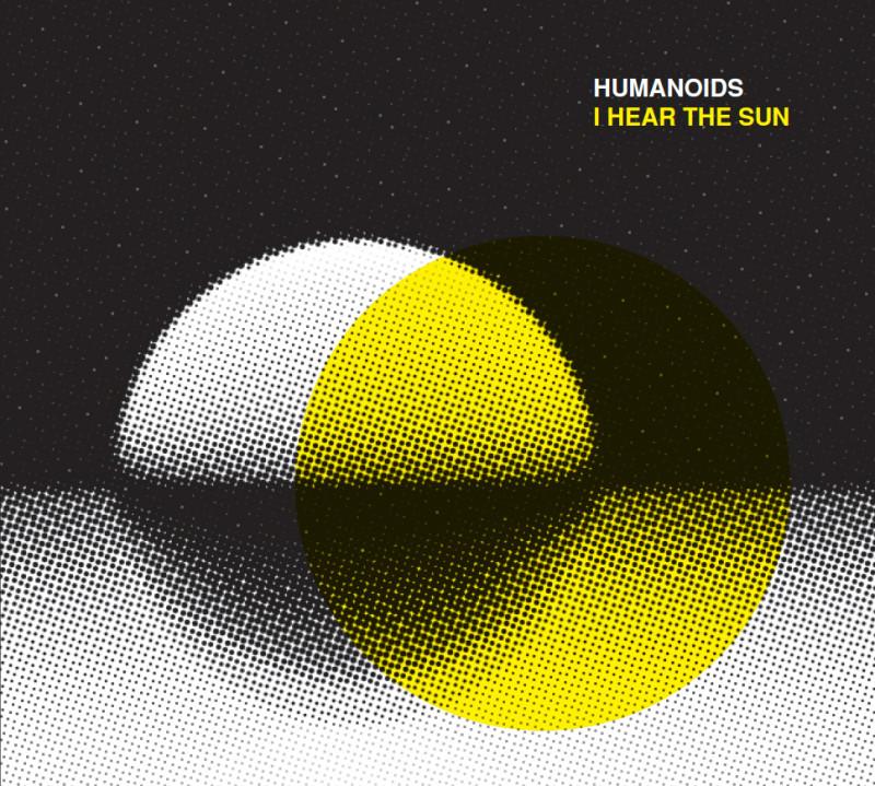 Humanoids  – I Hear the Sun (zVg)
